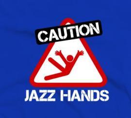 Caution jazz hands
