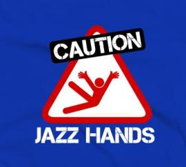 Caution jazz hands